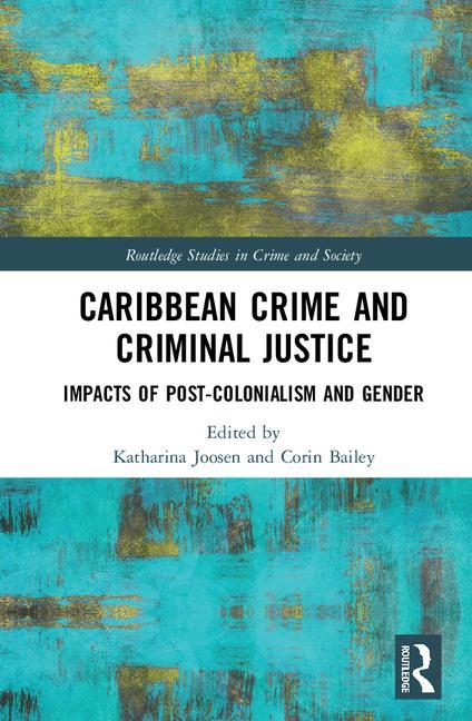 Caribbean Crime and Criminal Justice: Impacts of Post-colonialism and Gender